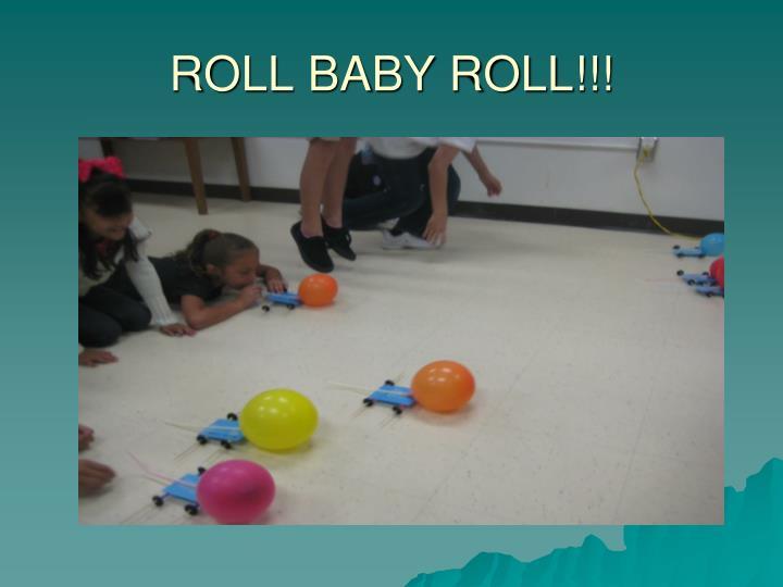 ROLL BABY ROLL!!!