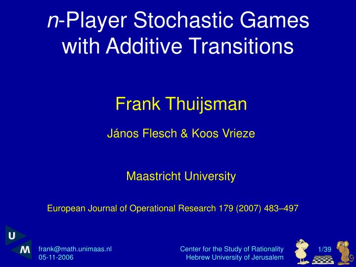 N player stochastic games with additive transitions