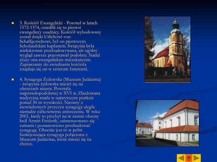 3. Kościół Ewangelicki - Powstał w latach 1572-1574, osiedlili się tu pierwsi ewangeliccy osadnicy. Kościół wybudowany został dzięki Urlichowi von Schaffgotschowi, był on pierwszym Scholandzkim kapłanem. Świątynia była wielokrotnie przebudowywana, ale ogólny wygląd zawsze pozostawał podobny. Nadal służy ona ewangelickim mieszkańcom. Zapraszamy do zwiedzania kościoła znajduje się on w centrum Internetii.