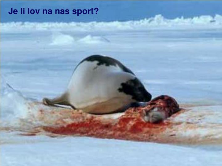 Je li lov na nas sport?