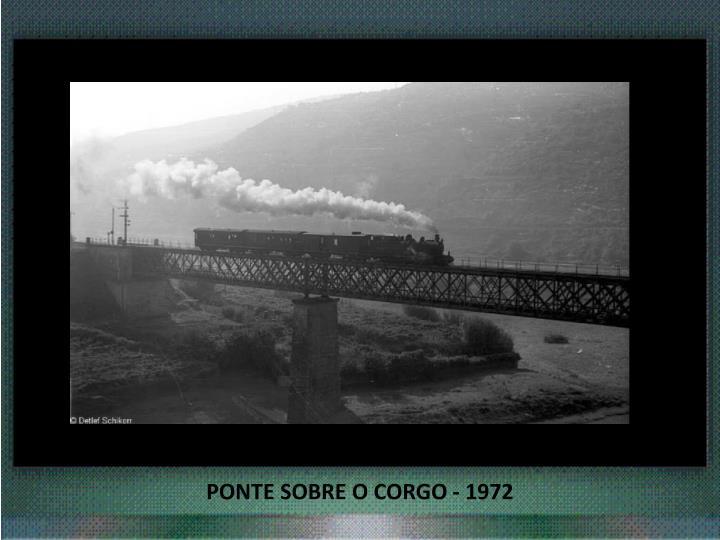 PONTE SOBRE O CORGO - 1972
