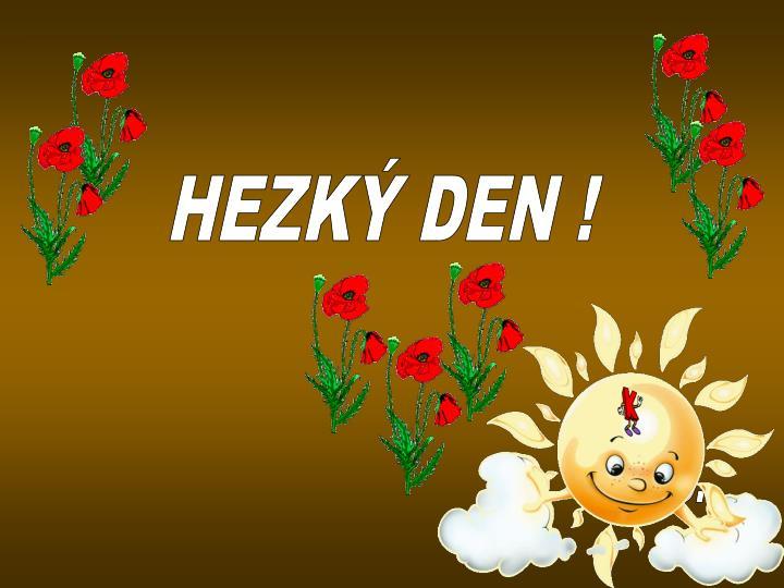 HEZKÝ DEN !