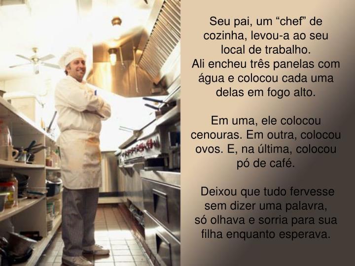 """Seu pai, um """"chef"""" de cozinha, levou-a ao seu local de trabalho."""