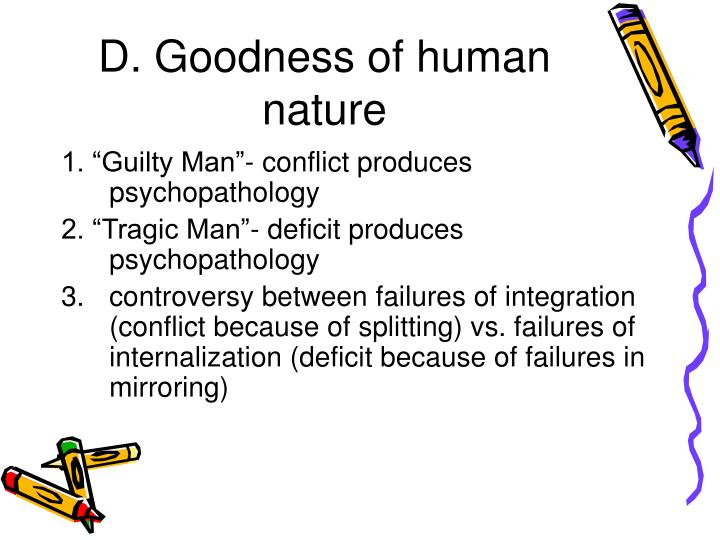 D. Goodness of human nature