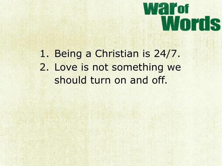 Being a Christian is 24/7.