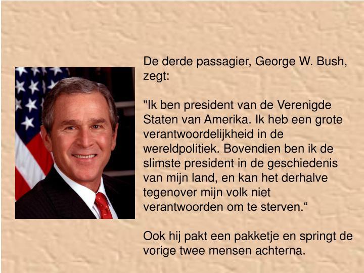 De derde passagier, George W. Bush, zegt: