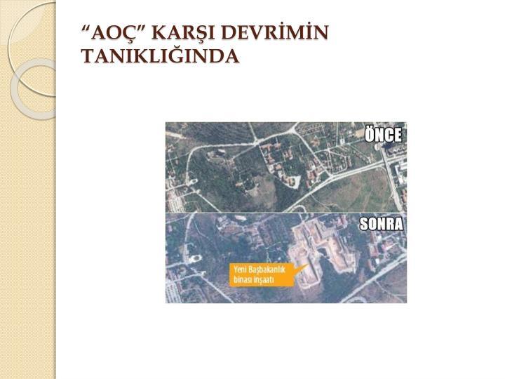 """AOÇ"" KARŞI DEVRİMİN TANIKLIĞINDA"