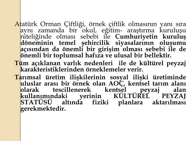 Atatürk Orman Çiftliği, örnek çiftlik olmasının yanı sıra aynı zamanda bir okul, eğitim- araştırma kuruluşu niteliğinde olması sebebi ile