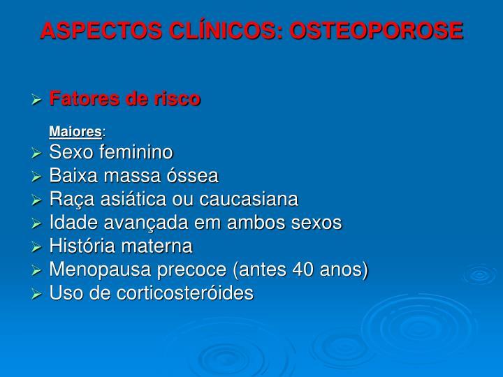 ASPECTOS CLÍNICOS: OSTEOPOROSE