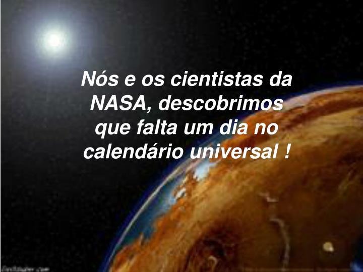 Ns e os cientistas da NASA, descobrimos que falta um dia no calendrio universal !