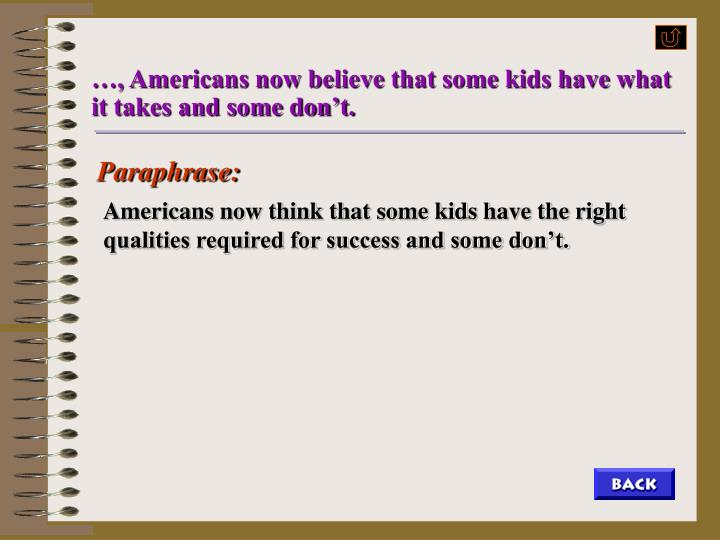 …, Americans now believe that some kids have what it takes and some don't.