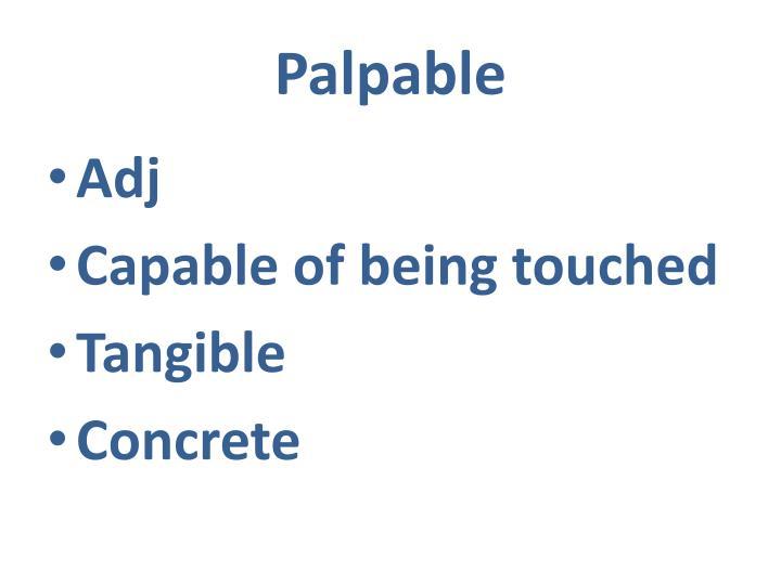 Palpable