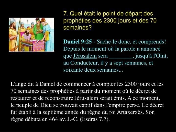 7. Quel était le point de départ des prophéties des 2300 jours et des 70 semaines?