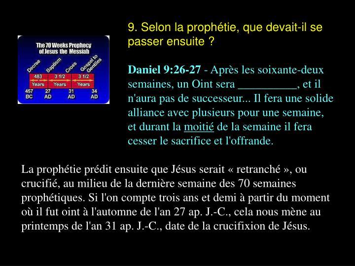 9. Selon la prophétie, que devait-il se passer ensuite ?