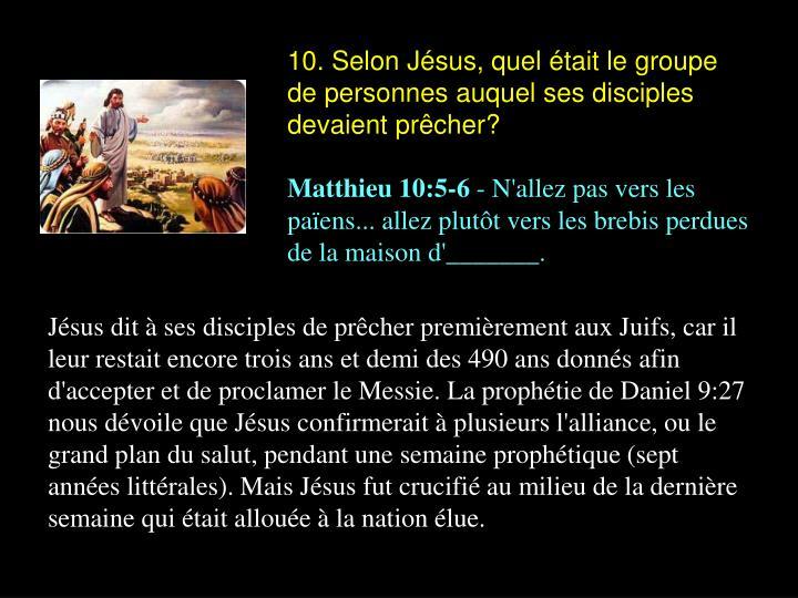10. Selon Jésus, quel était le groupe de personnes auquel ses disciples devaient prêcher?