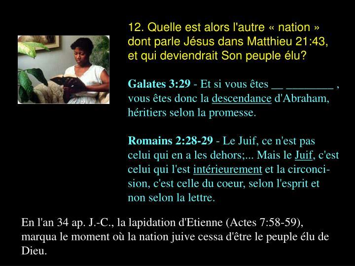 12. Quelle est alors l'autre « nation » dont parle Jésus dans Matthieu 21:43, et qui deviendrait Son peuple élu?