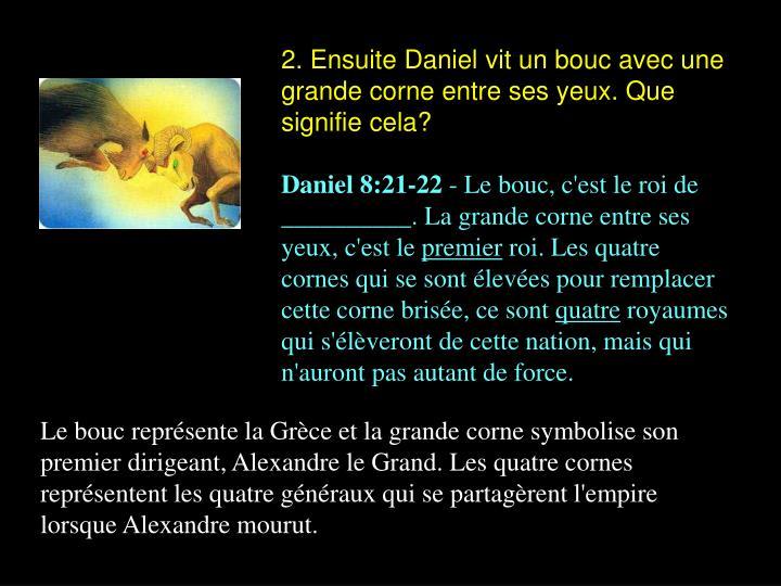 2. Ensuite Daniel vit un bouc avec une grande corne entre ses yeux. Que signifie cela?