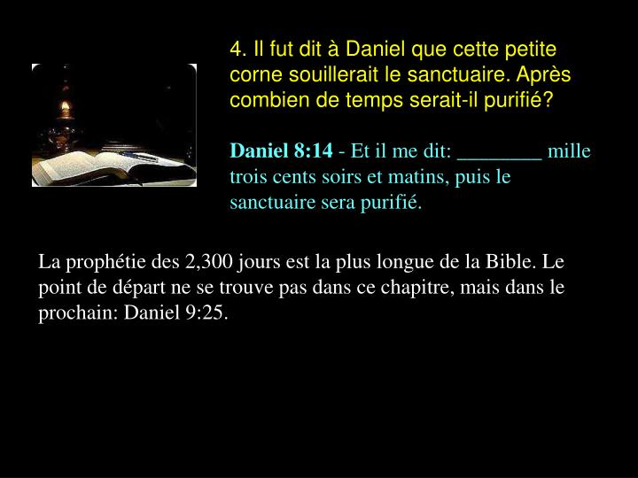 4. Il fut dit à Daniel que cette petite corne souillerait le sanctuaire. Après combien de temps serait-il purifié?