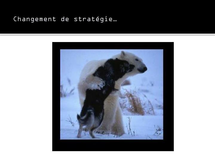 Changement de stratégie…