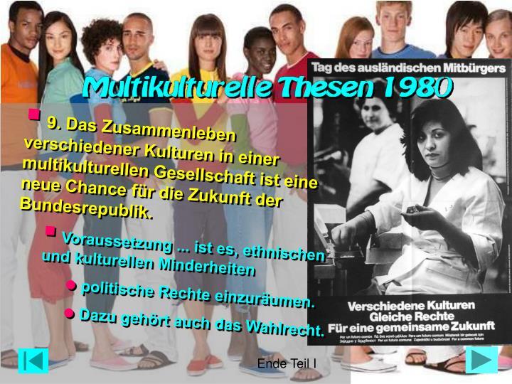 9. Das Zusammenleben verschiedener Kulturen in einer multikulturellen Gesellschaft ist eine neue Chance für die Zukunft der Bundesrepublik.