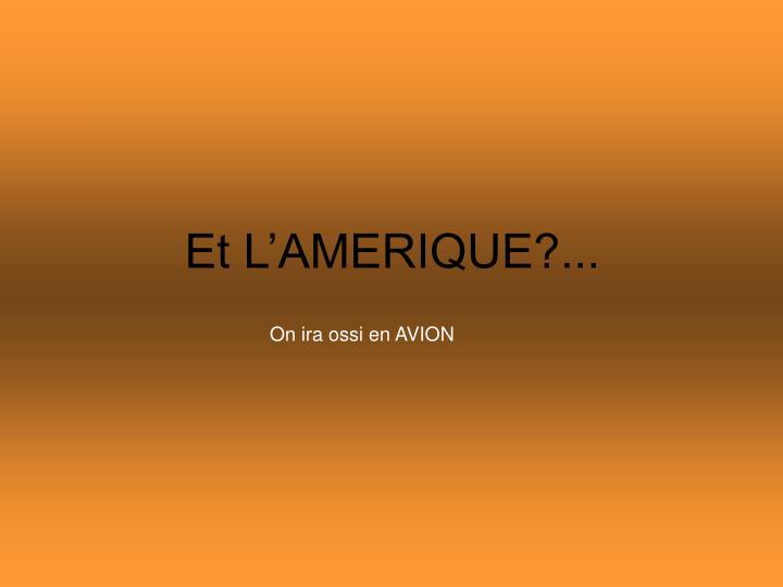 Et L'AMERIQUE?...