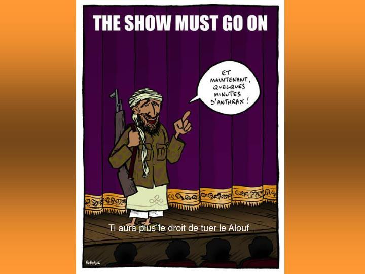 Ti aura plus le droit de tuer le Alouf
