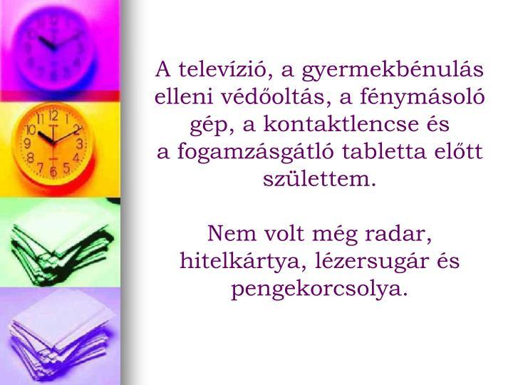 A televzi, a gyermekbnuls elleni vdolts, a fnymsol gp, a kontaktlencse s