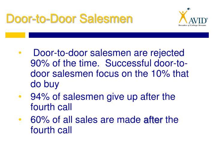 Door-to-door salesmen are rejected 90% of the time.  Successful door-to-door salesmen focus on the 10% that do buy