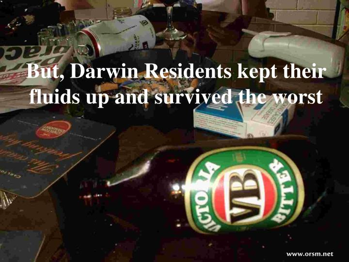 But, Darwin Residents kept their fluids up and survived the worst