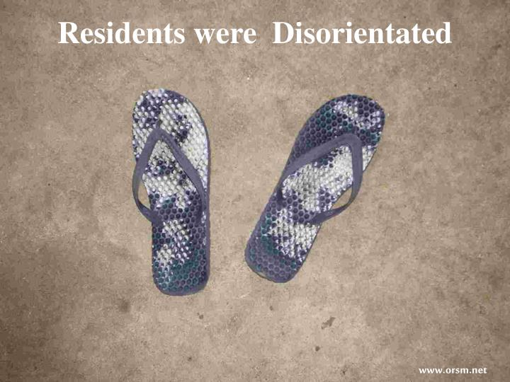 Residents were  Disorientated