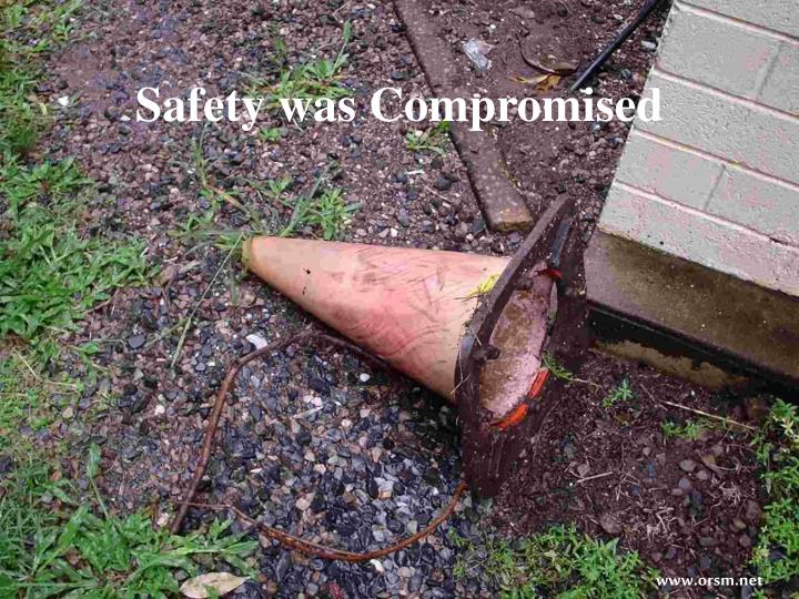 Safety was Compromised