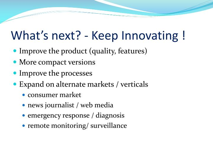 What's next? - Keep Innovating !