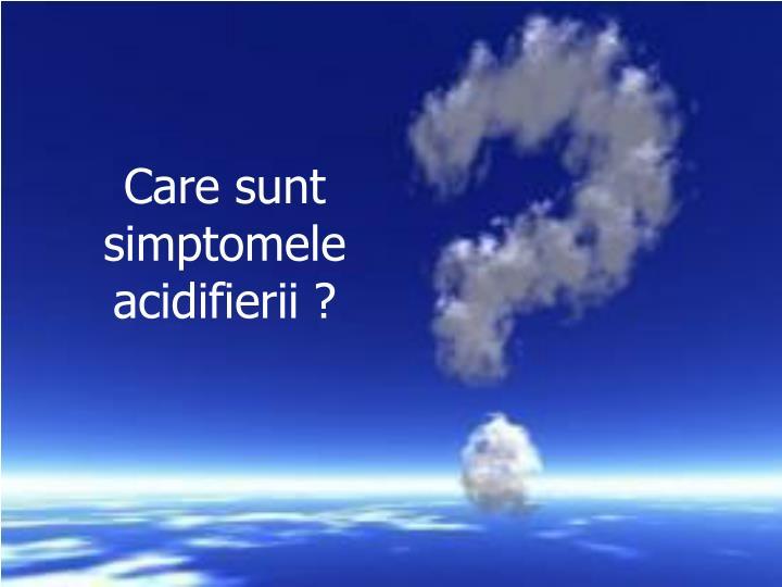 Care sunt simptomele acidifierii ?