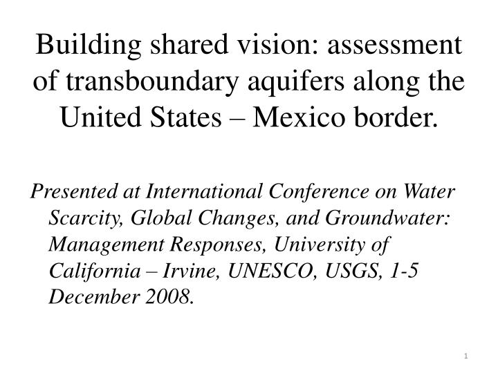 Building shared vision: assessment of transboundary aquifers along the United States – Mexico border.