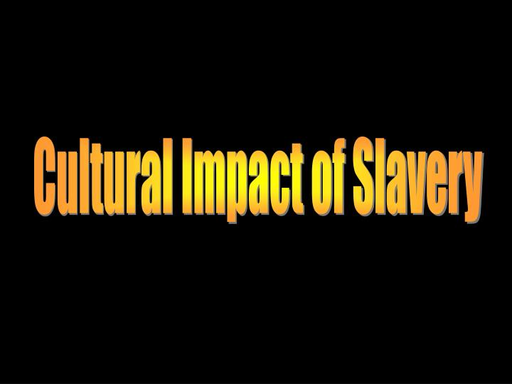Cultural Impact of Slavery
