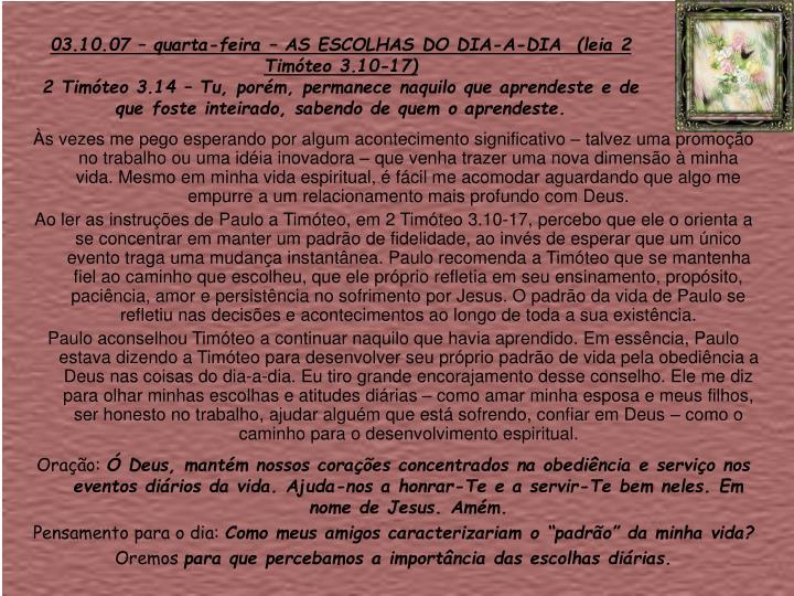 03.10.07 – quarta-feira – AS ESCOLHAS DO DIA-A-DIA  (leia 2 Timóteo 3.10-17)