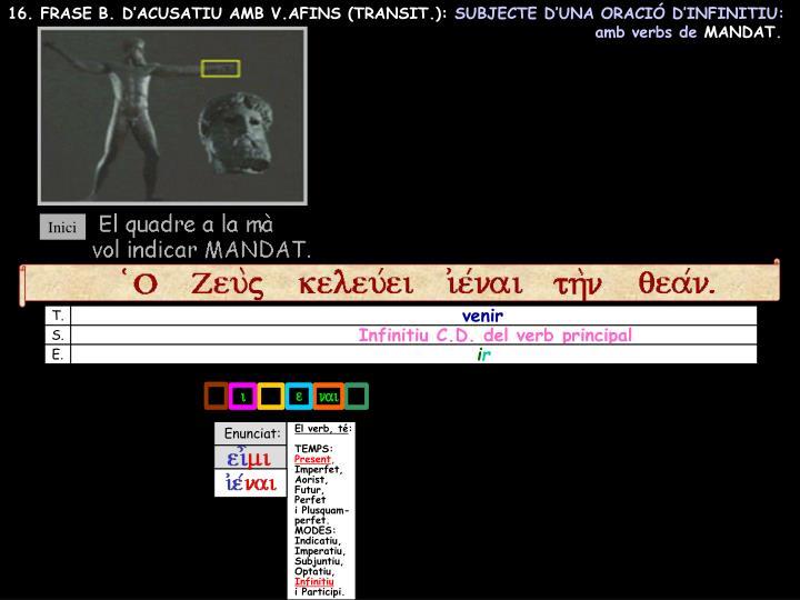 16. FRASE B. D'ACUSATIU AMB V.AFINS (TRANSIT.):