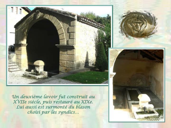 Un deuxième lavoir fut construit au XVIIe siècle, puis restauré au XIXe.  Lui aussi est surmonté du blason choisi par les syndics…