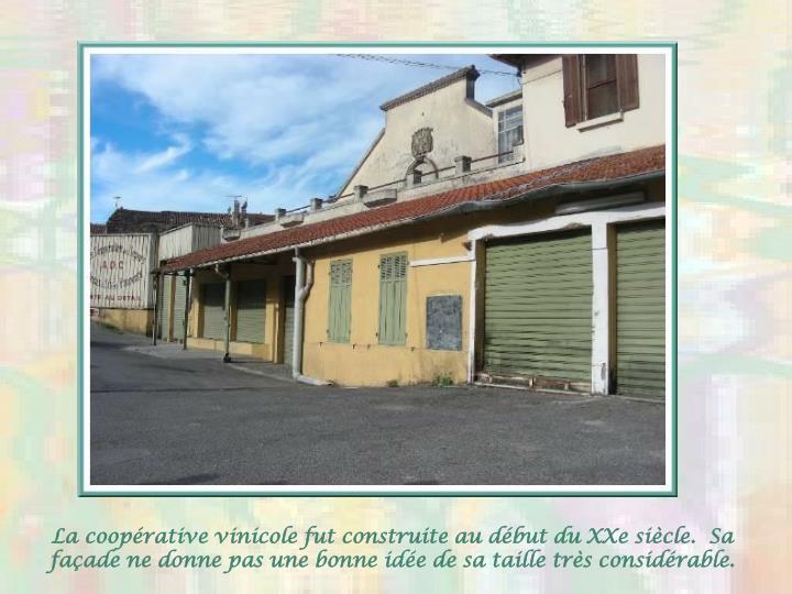 La coopérative vinicole fut construite au début du XXe siècle.  Sa façade ne donne pas une bonne idée de sa taille très considérable.