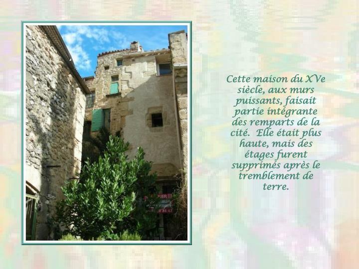 Cette maison du XVe sicle, aux murs puissants, faisait partie intgrante  des remparts de la cit.  Elle tait plus haute, mais des tages furent supprims aprs le tremblement de terre.