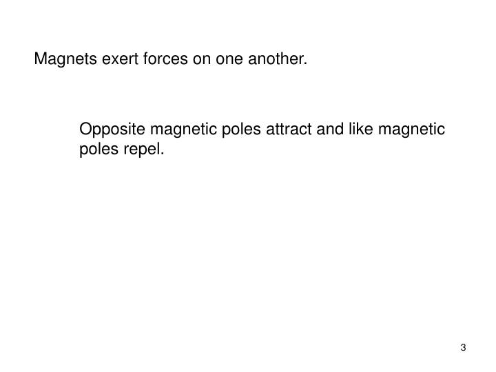 Magnets exert forces on one another.