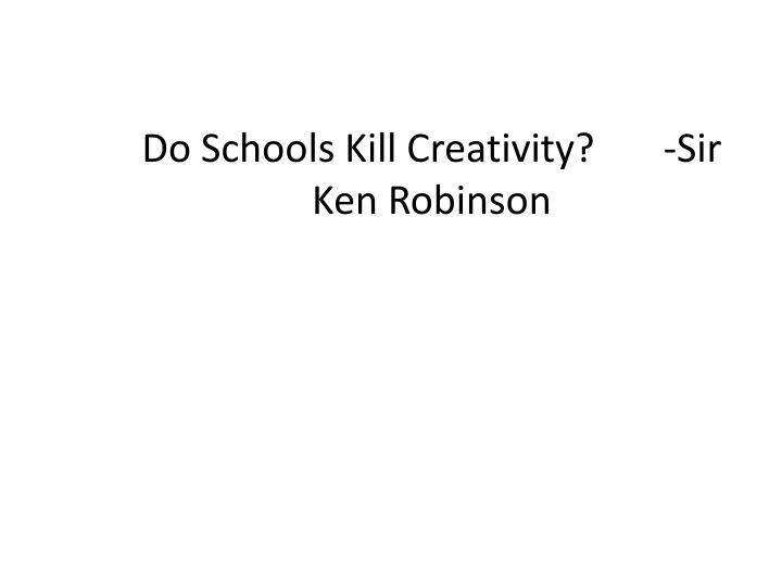 Do Schools Kill Creativity?       -Sir Ken Robinson