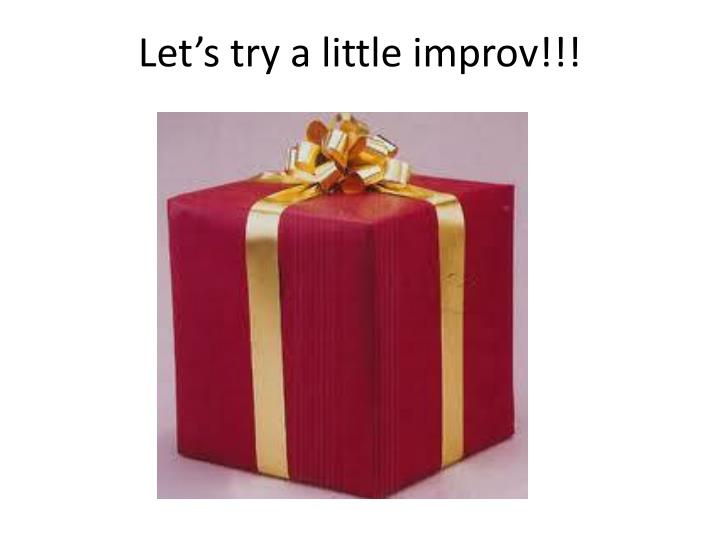 Let's try a little improv!!!
