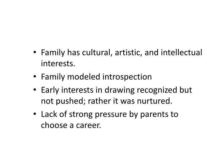 Family has cultural, artistic, and intellectual interests.