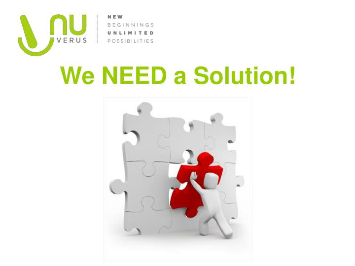 We NEED a Solution!