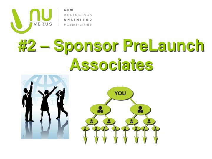 #2 – Sponsor PreLaunch   Associates