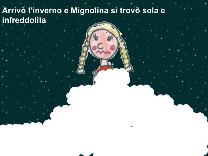Arrivò l'inverno e Mignolina si trovò sola e infreddolita