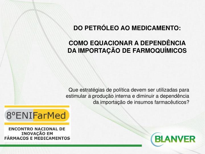 DO PETRÓLEO AO MEDICAMENTO: