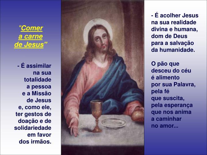 - É acolher Jesus na sua realidade divina e humana,