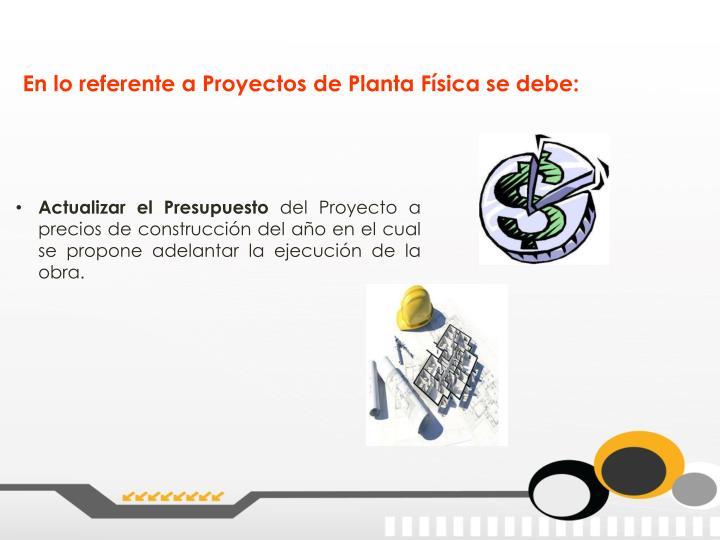 En lo referente a Proyectos de Planta Física se debe: